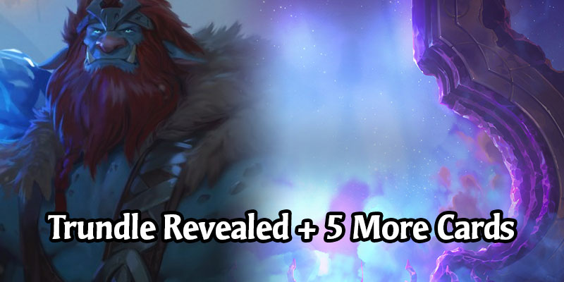 Trundle is the Newest Legends of Runeterra Freljord Champion Coming in Call of the Mountain (6 New Cards Revealed!)