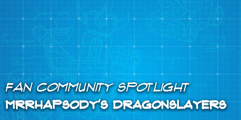 "Fan Community Spotlight - MrRhapsody's ""Dragonslayers"""