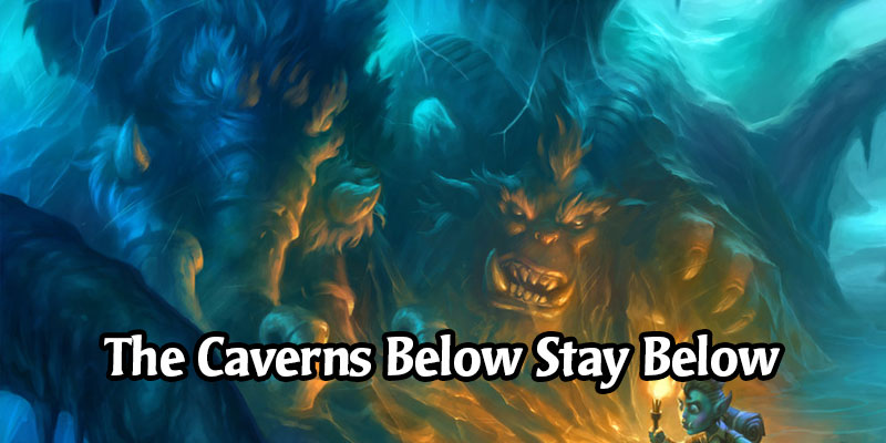 Were you Expecting The Caverns Below to be Unnerfed with Hearthstone's Next Expansion? Think Again