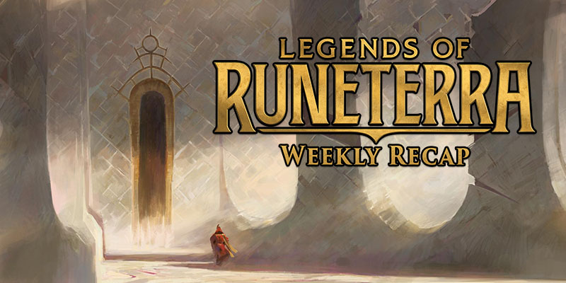 Legends of Runeterra - Weekly Recap Feb. 7