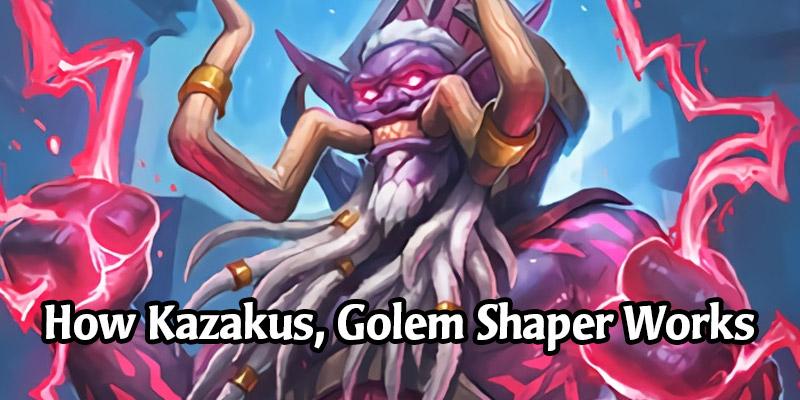 How Forged in the Barrens' Kazakus, Golem Shaper's Custom Golems Work