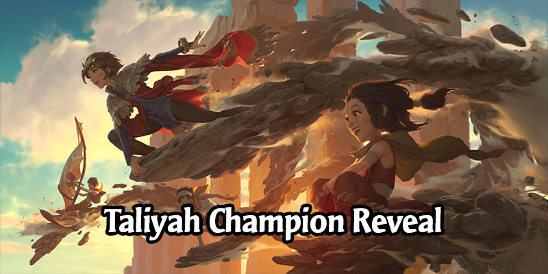 Taliyah Champion Reveal and More Shurima Cards for Runeterra's Empires of the Ascended Expansion