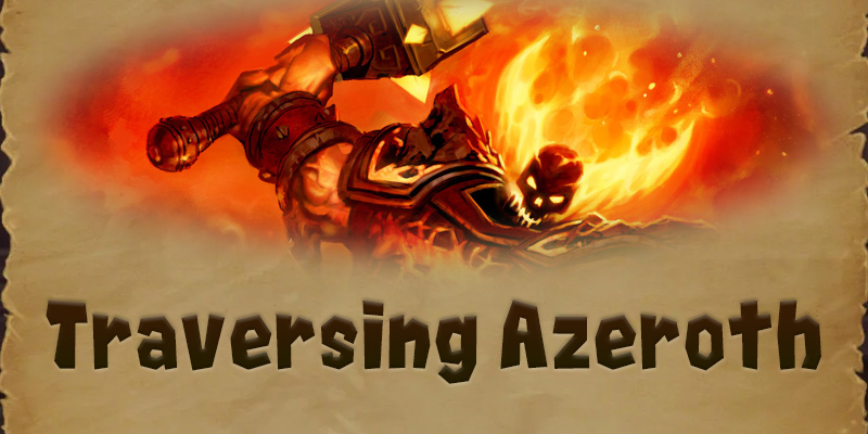 Traversing Azeroth - By Fire Be Purged! The Fire Elementals