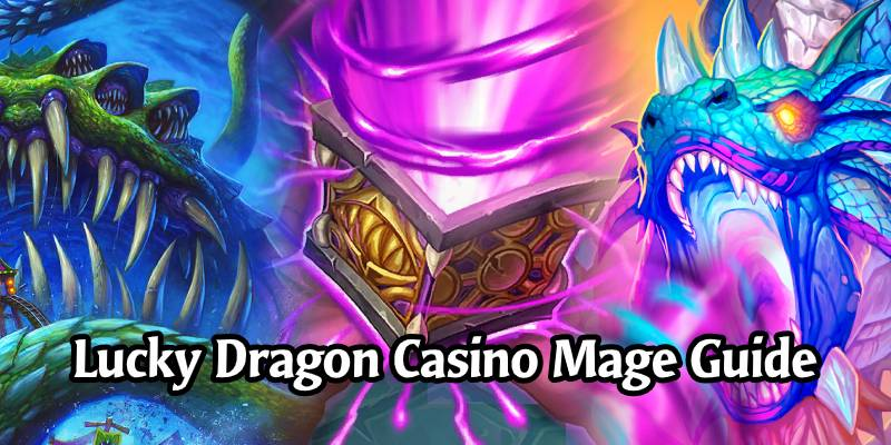 The Lucky Dragon Casino Mage Deck List and Guide - Memes and Dreams #2