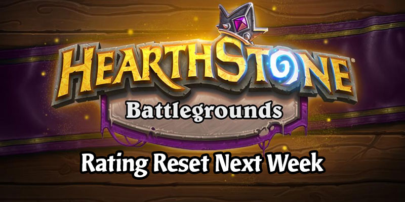 Hearthstone Battlegrounds Rating Resets Next Week - Patch 18.4