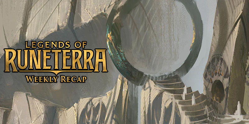 Legends of Runeterra - Weekly Recap Feb. 15