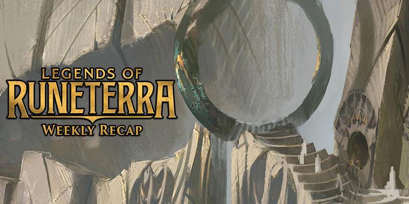 Legends of Runeterra - Weekly Recap Feb. 15