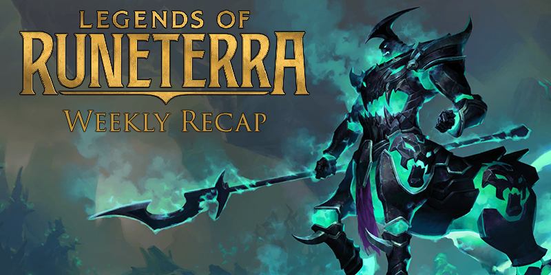 Legends of Runeterra - Weekly Recap