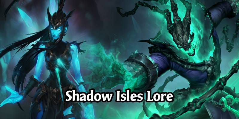 The Lore of Runeterra's Shadow Isles and its Champions