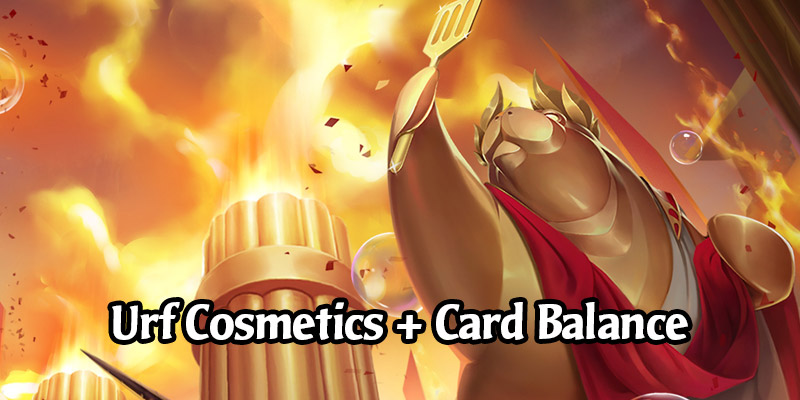 Urf Cosmetics Are Coming to Legends of Runeterra + Big Balance Changes! Patch 2.5.0 Notes