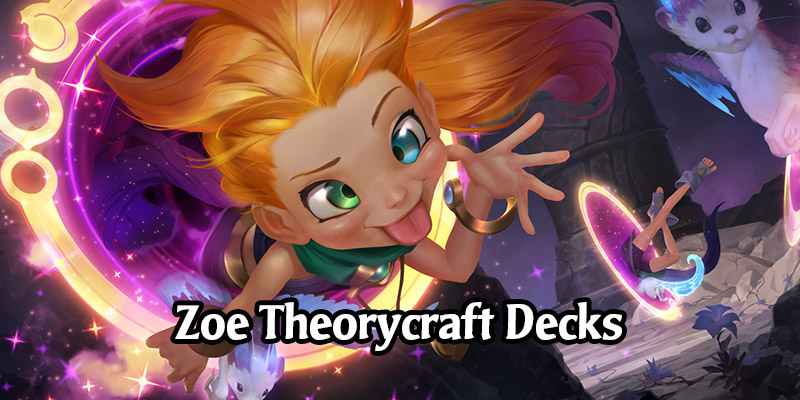 8 Zoe Theorycraft Decks to Try on Day 1 of the New Runeterra Expansion