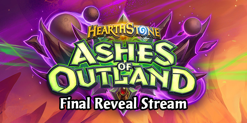 Hearthstone Ashes Of Outland Final Reveal Stream Live Recap
