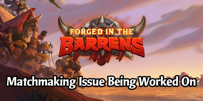 Forged in the Barrens Matchmaking Issue: Games Failing to Start - Blizzard is Working on It