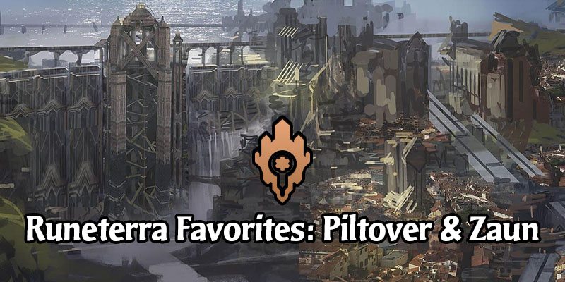 Piltover & Zaun Spotlight - Our Favorite Cards & Decks from the Legends of Runeterra Region