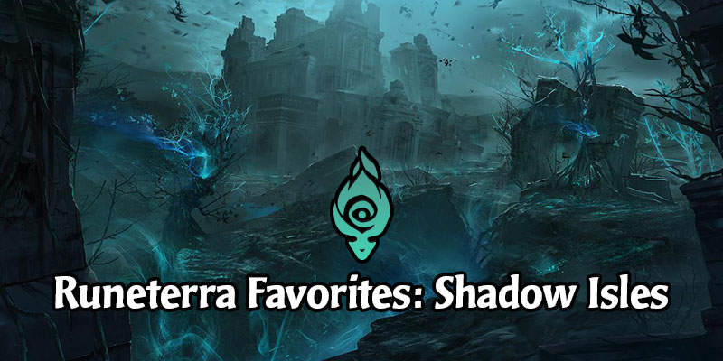 Shadow Isles Spotlight - Our Favorite Cards & Decks from the Legends of Runeterra Region
