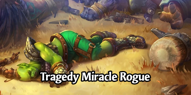 Tragedy Miracle Rogue Deck List and Guide - Memes and Dreams #15