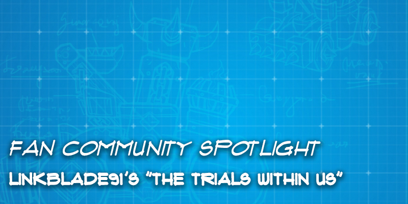 "Fan Community Spotlight - linkblade91's ""The Trials Within Us"""