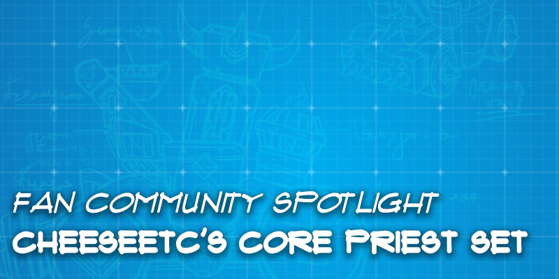 Fan Community Spotlight - CheeseEtc's Core Priest Set