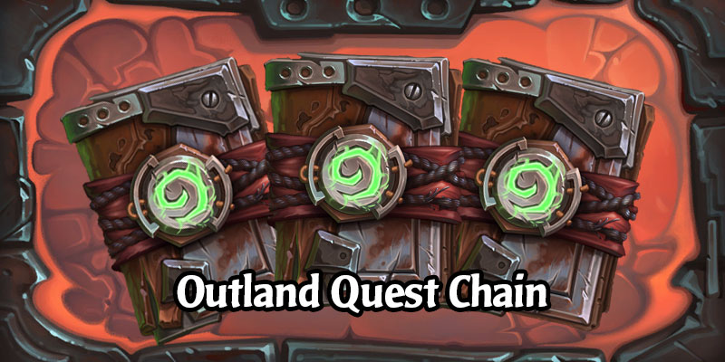 Ashes of Outland has a Legendary Quest Chain for its Launch - Earn 6 Card Packs, 3 for Outland!