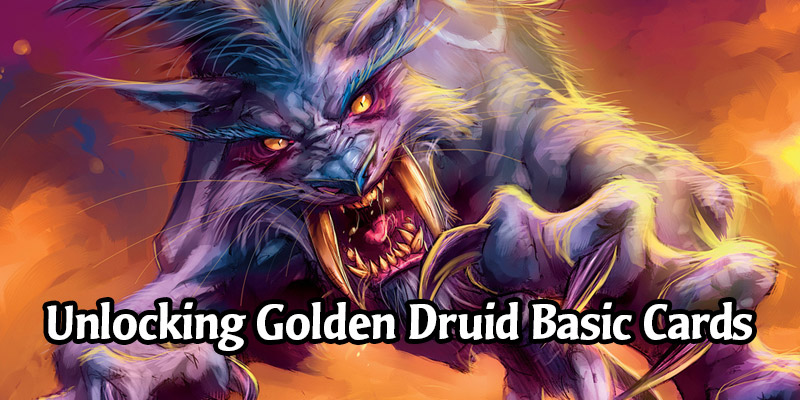 How to Unlock All the Golden Druid Basic Cards