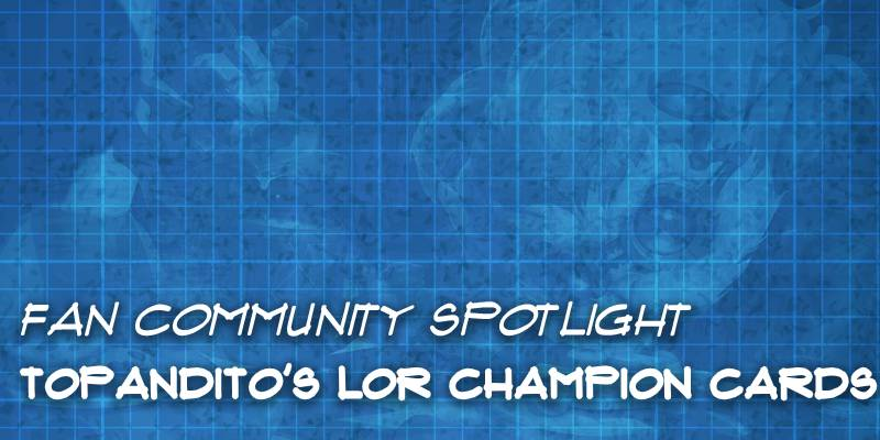 Runeterra Fan Community Spotlight - Topandito's Custom Takes on Poppy, Tristana, Ahri, and Sion