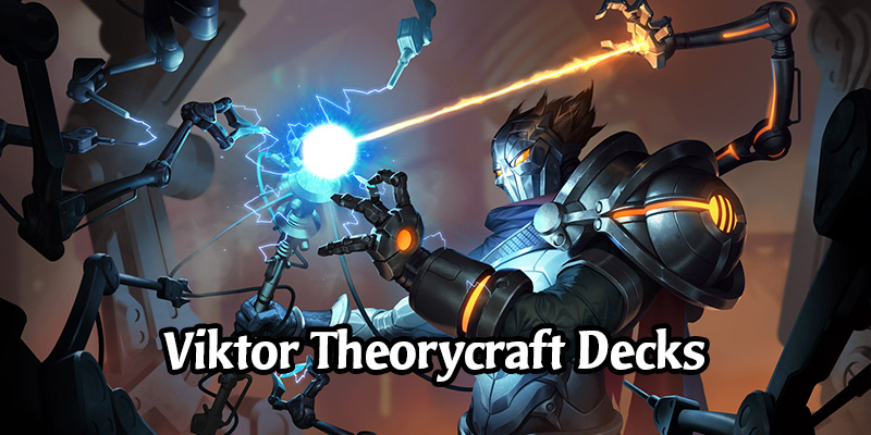 6 Great Viktor Theorycraft Decks for Day 1 of the New Runeterra Expansion