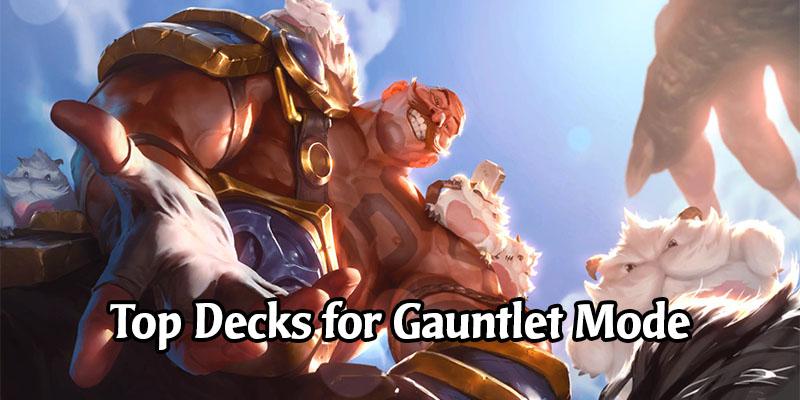Legends of Runeterra - Top Decks for Gauntlet Mode