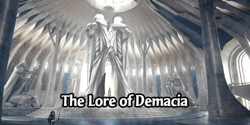 The Lore of Runeterra's Demacia and its Champions