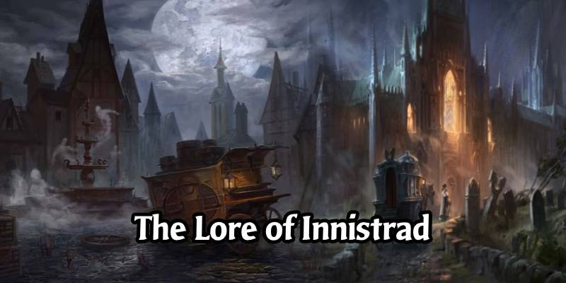The Lore of Innistrad - Learn More About The Scariest Plane in The Multiverse