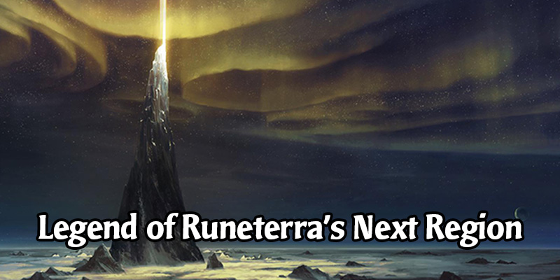 We May Already Know the Next Legends of Runeterra Region for Release in August