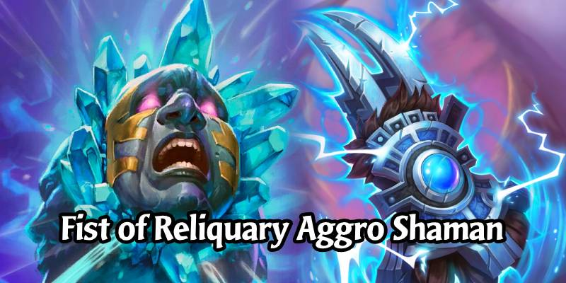 The Fist of Reliquary Aggro Shaman Deck List and Guide - Memes and Dreams #3