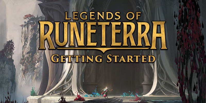 Getting Started with Legends of Runeterra - Riot's New Card Game