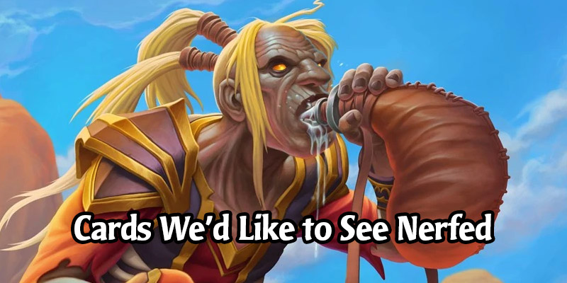 Cards We Would Like to See Nerfed in the Upcoming Hearthstone Balance Patch
