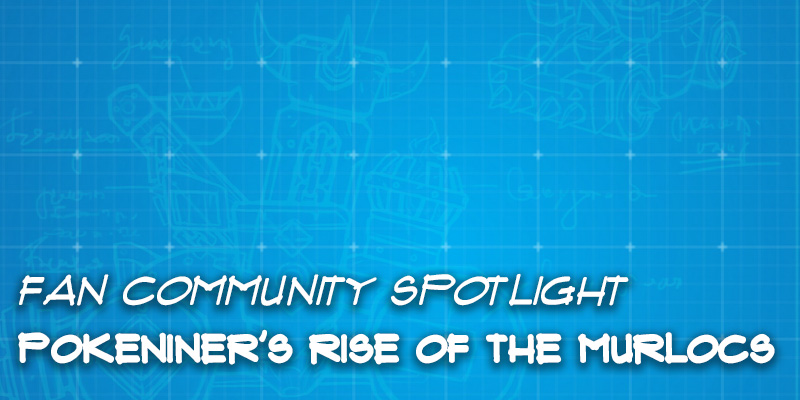 "Fan Community Spotlight - Pokeniner's ""Rise of the Murlocs"""
