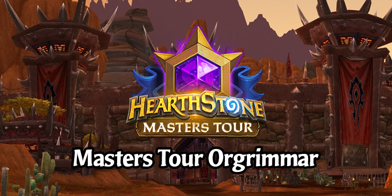 Hearthstone Masters Tour Orgrimmar is This Weekend! Here's Everything You Need to Know
