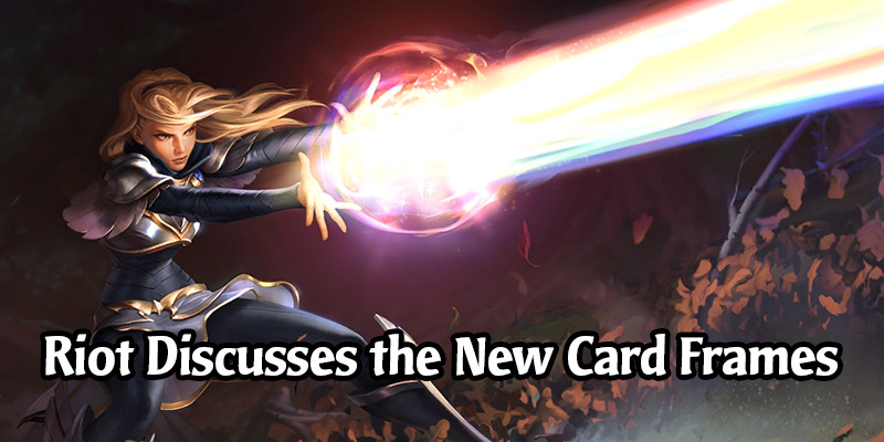 Riot Comments on The Recent Changes to Runeterra's Card Frames