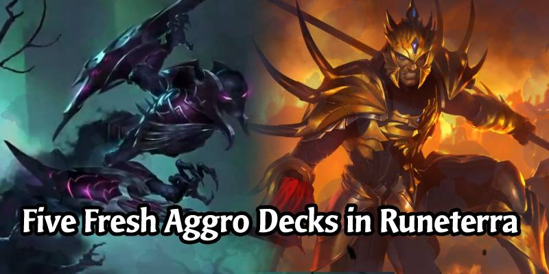 5 Fresh Aggro Decks to Play in Runeterra's Empires of the Ascended