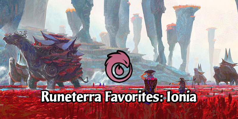 Ionia Spotlight - Our Favorite Cards & Decks from the Legends of Runeterra Region