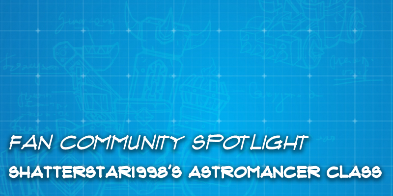Fan Community Spotlight - Shatterstar1998's Astromancer Class