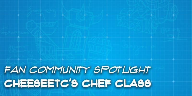 Fan Community Spotlight - CheeseEtc's Chef Class
