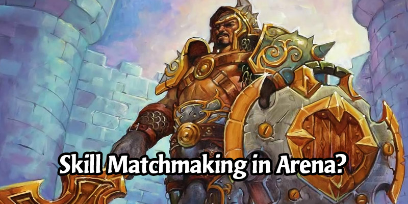 Dean Ayala Could See Hearthstone's Arena With Skill-Based Matchmaking - Is It Right For The Game?
