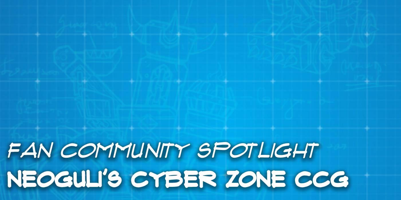"""Neoguli's """"Cyber Zone"""" Custom CCG - Fan Community Spotlight"""