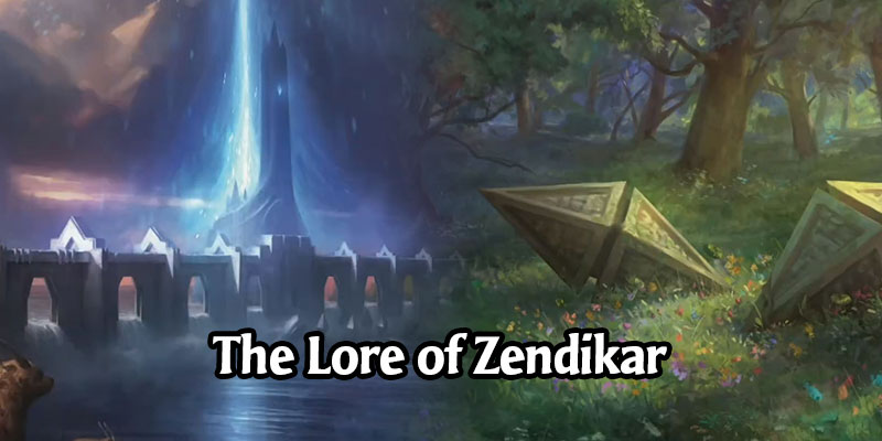 The Lore of Zendikar - Learn More About The Mana-Rich Plane