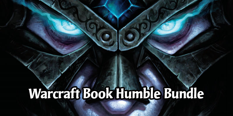 Interested in Warcraft Lore or Art? Humble Bundle Has a Great Deal on Digital Warcraft Books!