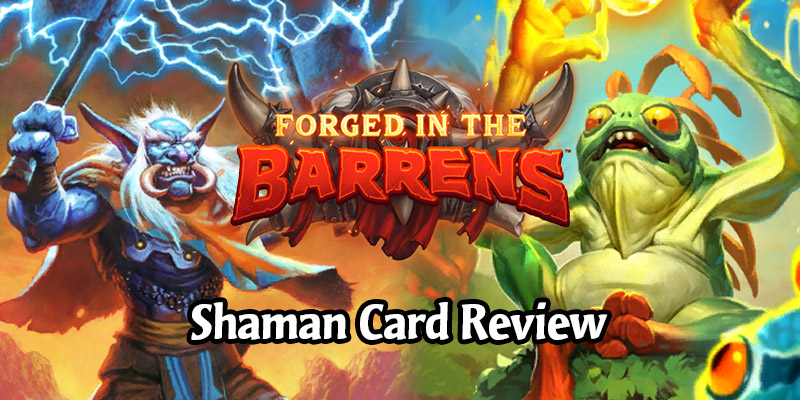 Reviewing Hearthstone's New Shaman Cards Arriving in Forged in the Barrens