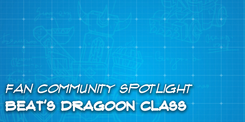 Fan Community Spotlight - Beat's Dragoon Class