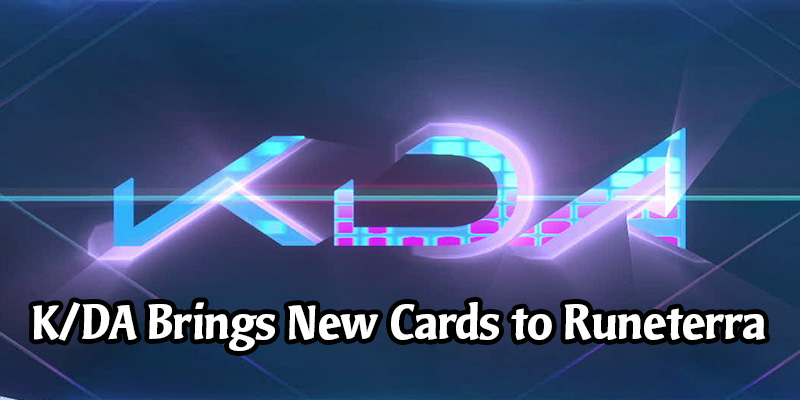K/DA Arrives in Legends of Runeterra on October 28 - New Collectible Cards, Event Pass, Game Mode, and Board